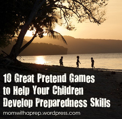 Let's Pretend!! 10 Great Pretend Games to Help Your Children Develop Preparedness Skills  |  {Mom with a Prep}